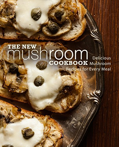 The New Mushroom Cookbook: Delicious Mushroom Recipes for Every Meal by [Press, BookSumo]