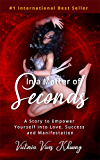 In a Matter of Seconds: A Story to Empower Yourself into Love, Success and Manifestation