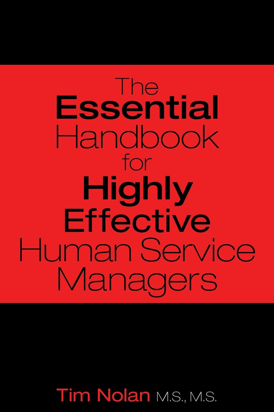 The essential handbook for highly effective human service managers the essential handbook for highly effective human service managers m s m s tim nolan 9781457532887 amazon books fandeluxe Choice Image