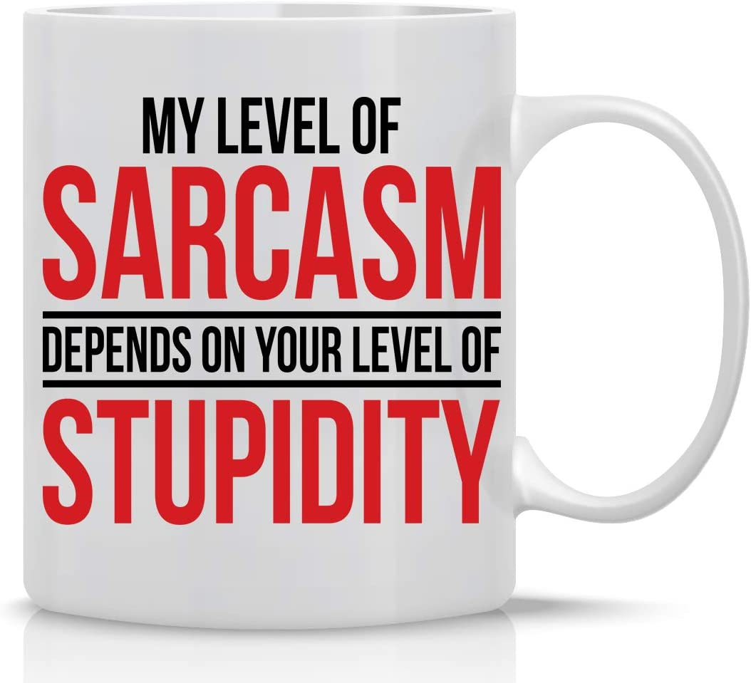 My Level Of Sarcasm Depends - Funny Gifts Sarcastic Coffee Mugs For Women, Men Ceramic Cup White Inspirational Gifts For the Office Mug Best Boss Mug Gag Novelty Present - 11oz Tea Cup - By CBT Mugs