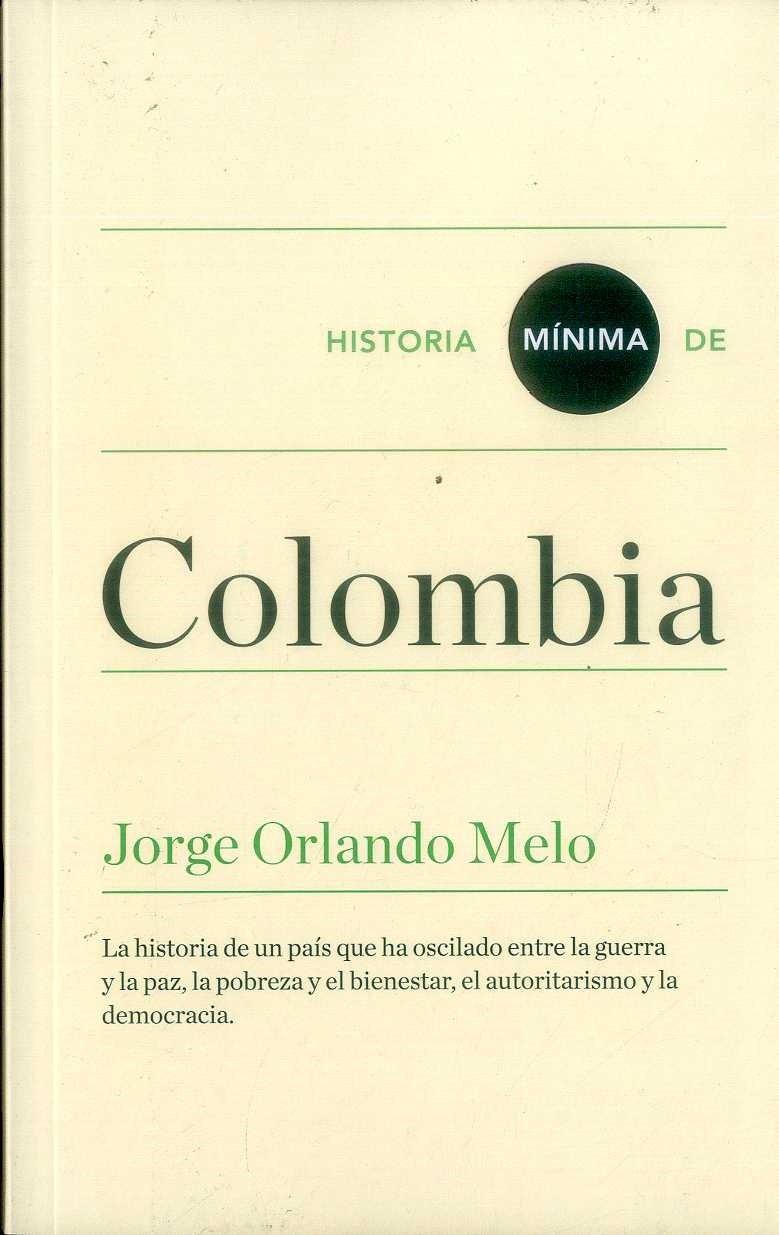 Historia mínima de Colombia: Amazon.es: Melo, Jorge Orlando: Libros