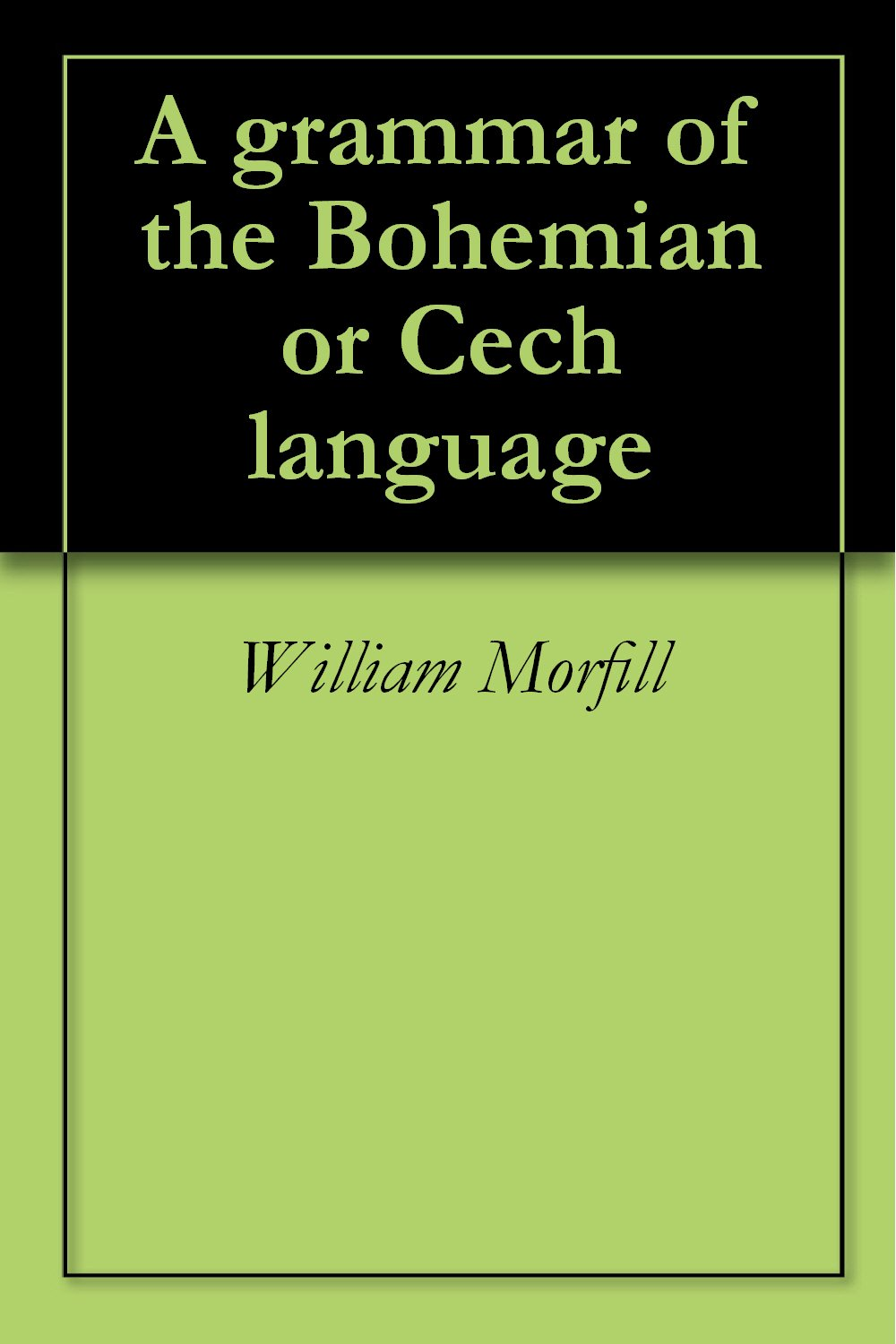 A Grammar Of The Bohemian Or Cech Language  English Edition
