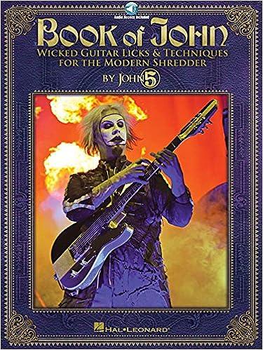 Book of John Wicked Guitar Licks /& Techniques for the Modern Shredder