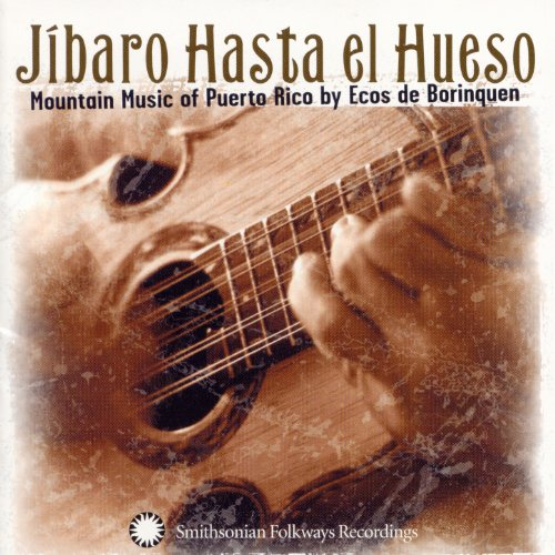 Jíbaro Hasta el Hueso: Mountain Music of Puerto Rico by Ecos de Borinquen ()
