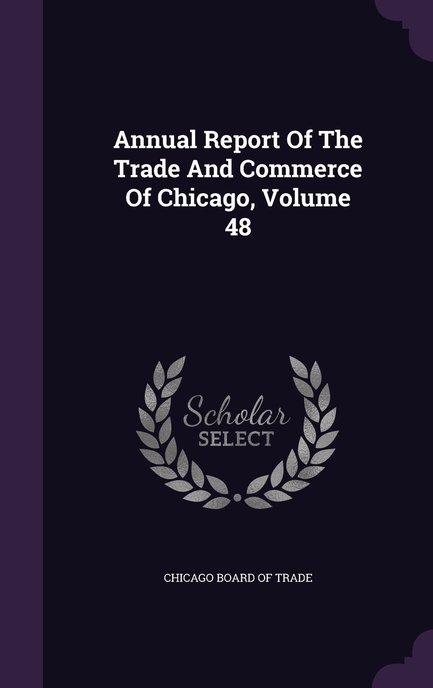 Annual Report Of The Trade And Commerce Of Chicago, Volume 48 pdf