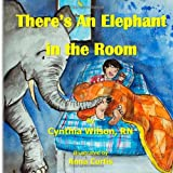 There's an Elephant in the Room, Cynthia Wilson, 149732081X