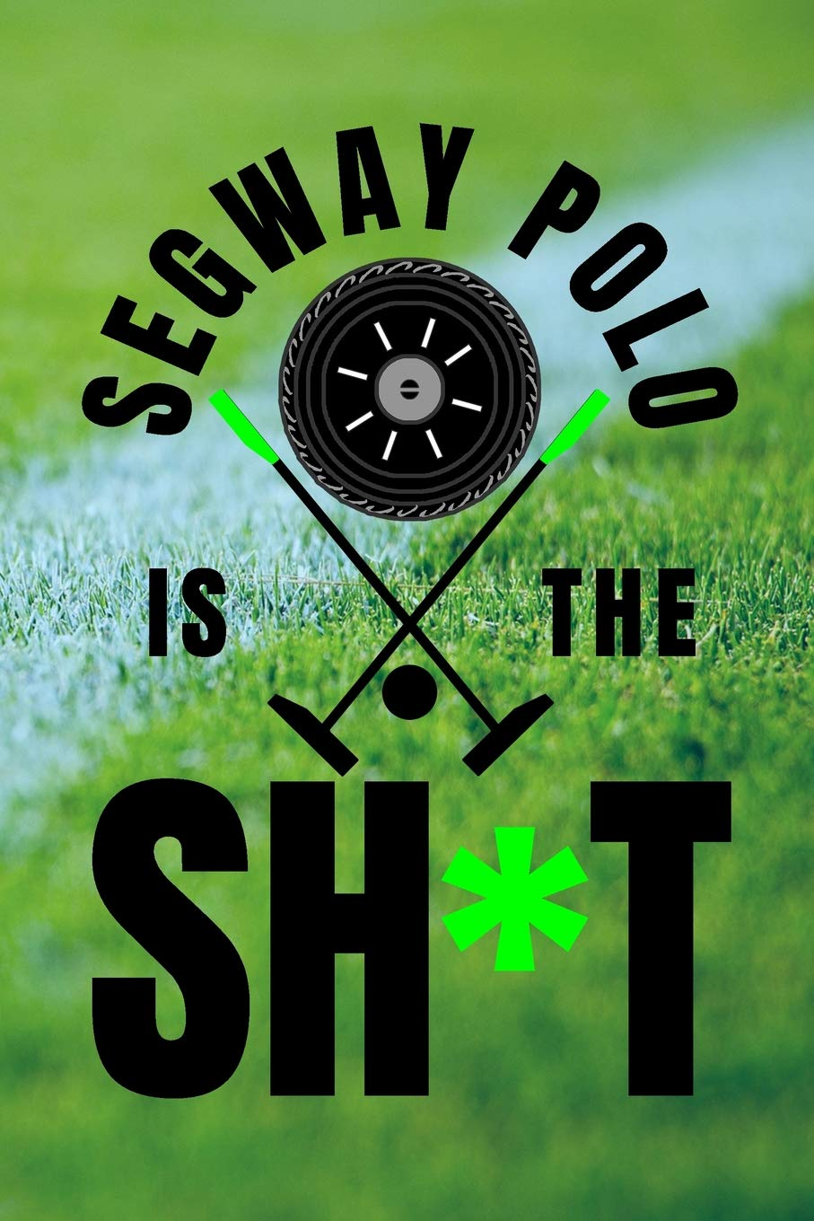Segway Polo Is The Sh*t: 6x9 Matte Paperback 120 Medium College ...