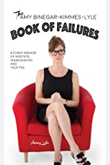 The Amy Binegar-Kimmes-Lyle Book of Failures: A funny memoir of missteps, inadequacies and faux pas Kindle Edition