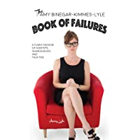 The Amy Binegar-Kimmes-Lyle Book of Failures: A funny memoir of missteps, inadequacies...