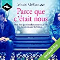 Parce que c'était nous Audiobook by Mhairi McFarlane Narrated by Vera Pastrélie