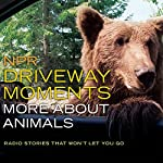 NPR Driveway Moments: More About Animals: Radio Stories That Won't Let You Go |  National Public Radio