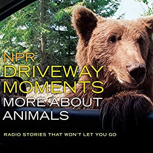 NPR Driveway Moments: More About Animals Radio/TV Program
