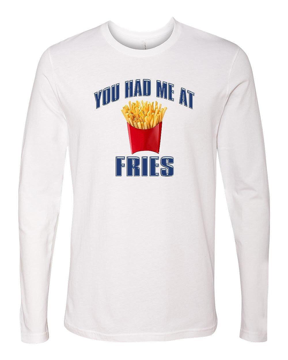 Custom Apparel R Us Had Me at Fries Funny Saying Mens Long Sleeve