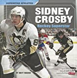 Sidney Crosby: Hockey Superstar (Superstar Athletes)