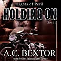 Holding On: Lights of Peril Series, Book 1 Audiobook by A.C. Bextor Narrated by Lidia Dornet, Aiden Snow