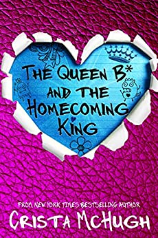 The Queen B* and the Homecoming King by [McHugh, Crista]