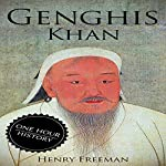 Genghis Khan: A Life from Beginning to End: One Hour History: Military Generals, Book 3   Henry Freeman