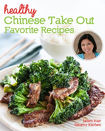 Healthy Chinese Take Out - Favorite Recipes: Healthier home-cooked versions of your Chinese restaurant favorites by Jaden Hair