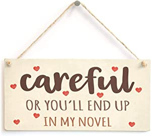 "Meijiafei Careful Or You'll end up in My Novel - Funny Aspiring Writer Author Love Heart Design Book Lover Gift Sign 10"" X 5"""