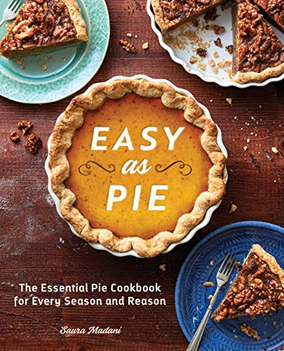 Easy as Pie: The Essential Pie Cookbook for Every Season and Reason by Saura Madani