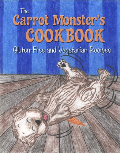 The Carrot Monster's Cookbook: Gluten Free and Vegetarian Recipes by Margie Wirth