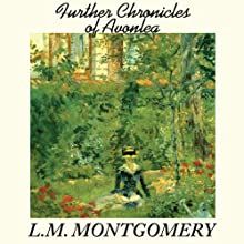 Further Chronicles of Avonlea Audiobook by L. M. Montgomery Narrated by Grace Conlin