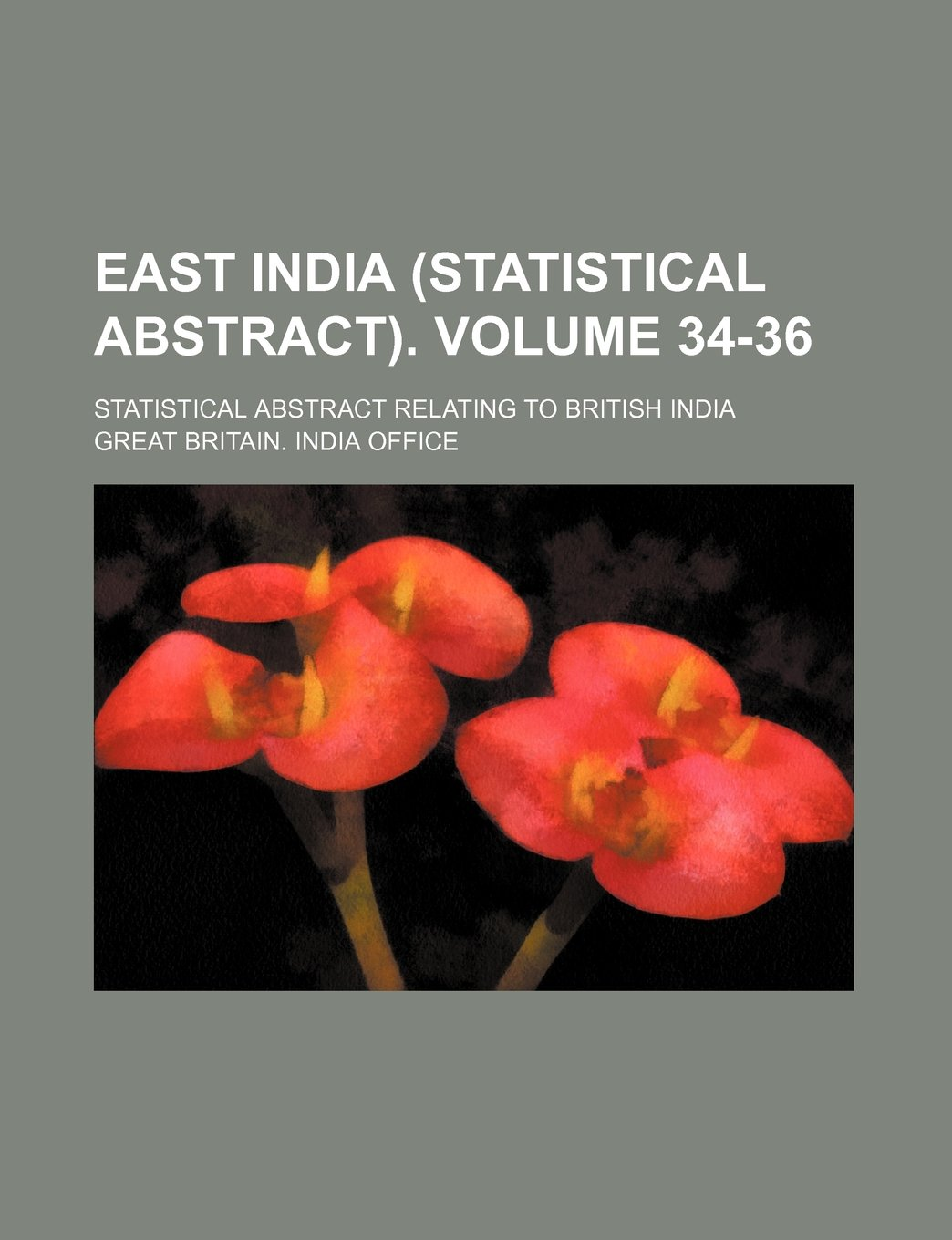 Read Online East India (statistical abstract). Volume 34-36; Statistical abstract relating to British India pdf