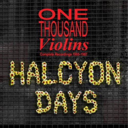 Halcyon Days ~ Complete Recordings 1985-1987 /  One Thousand Violins