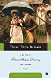 These Three Remain: A Novel of Fitzwilliam Darcy, Gentleman (Fitzwilliam Darcy Gentleman Book 3)