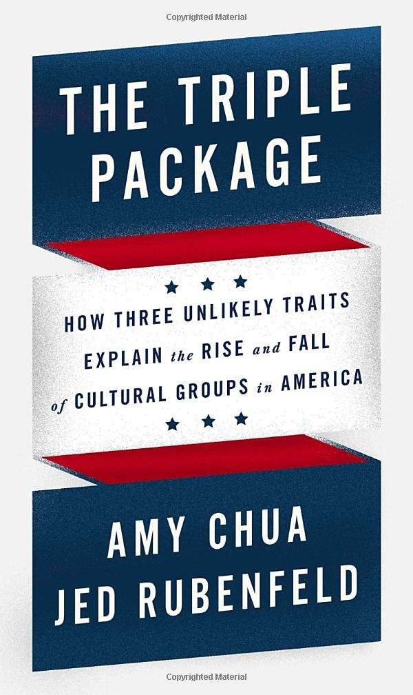 The Triple Package: How Three Unlikely Traits Explain the Rise and Fall of Cultural Groups in America ebook