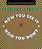 Now You See It, Now You Don't: The Amazing World of Optical Illusions