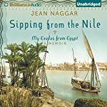Sipping From the Nile: My Exodus from Egypt | Jean Naggar