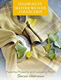 img - for Handwoven's Master Weaver Collection Favorite Projects And Lessons From Sharon Alderman book / textbook / text book
