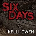 Six Days Audiobook by Kelli Owen Narrated by TJ Richards