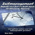 Zeitmanagement: Abläufe und Zeit im Griff durch strukturierte Planung: Zeit optimal nutzen und mehr Lebensqualität gewinnen | Uwe Klein