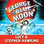 George and the Blue Moon   Stephen Hawking,Lucy Hawking