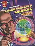 Comprender el Calentamiento Global Con Max Axiom, Supercientifico, Agnieszka Jòzefina Biskup and Bill Anderson, 1429693967