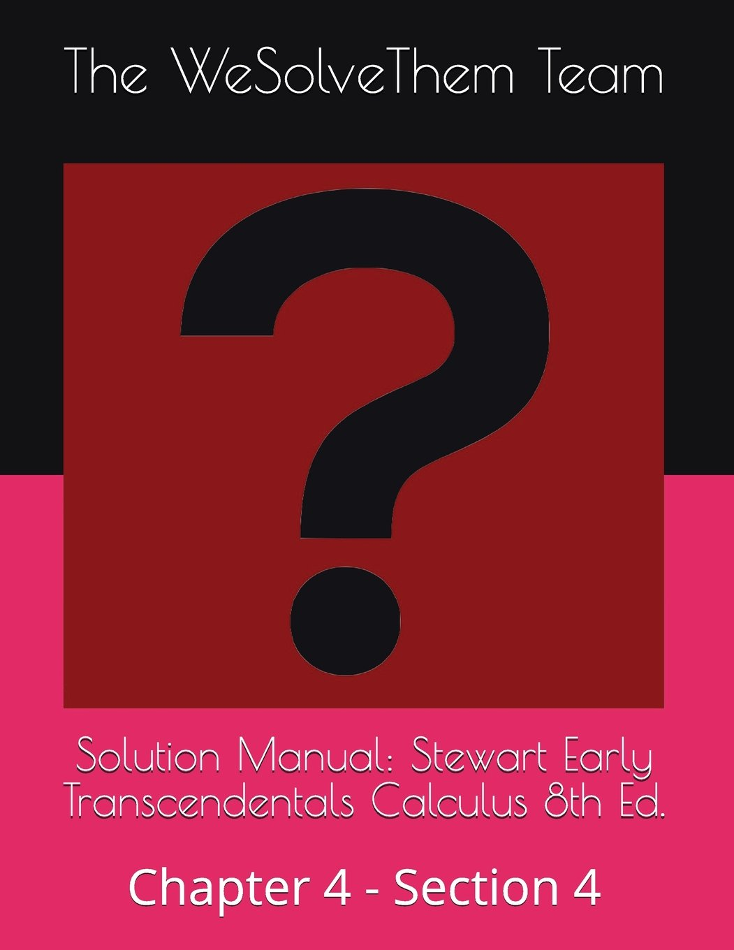 Solution Manual: Stewart Early Transcendentals Calculus 8th Ed.: Chapter 4  - Section 4: Amazon.co.uk: The WeSolveThem Team: 9781717860989: Books