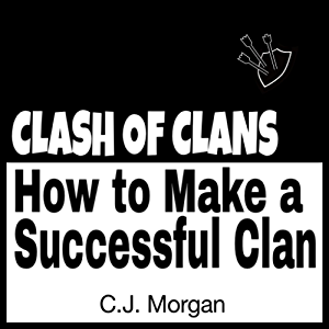 Clash of Clans: How to Make a Successful Clan: Caleb Morgan