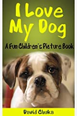 I Love My Dog - Fun Children's Picture Book with Cartoon Images and Amazing Photos of Dogs (Animal Books for Children 2) Kindle Edition