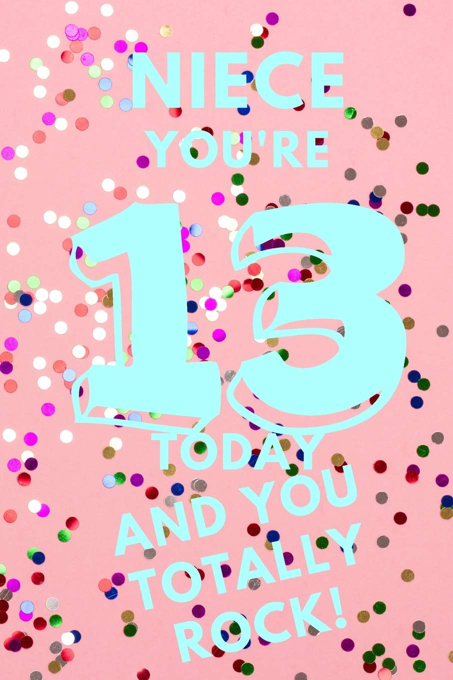 Niece You Re 13 Today And You Totally Rock Pink Confetti Thirteen 13 Yr Old Girl Journal Ideas Notebook Gift Idea For 13th Happy Birthday Stocking Stuffer Filler Card Alternative