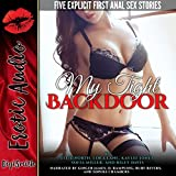 My Tight Backdoor: Five Explicit First Anal Sex Stories