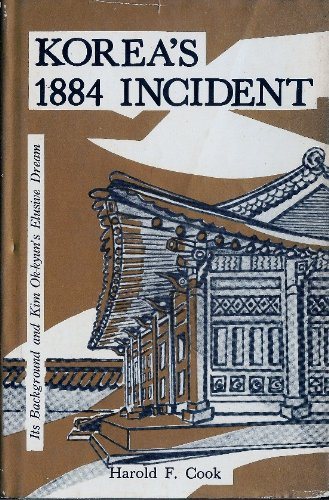 Korea's 1884 Incident: Its Background and Kim Ok-kyun's Elusive Dream (Royal Asiatic Society, Korea Branch. Monograph Series No. 4)