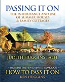 Download Passing It On: The Inheritance and Use of Summer Houses and Family Cottages - Including the workbook: How To Pass It On by Ken Huggins in PDF ePUB Free Online