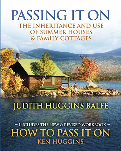 Passing It On: The Inheritance and Use of Summer Houses and Family Cottages - Including the workbook: How To Pass It On by Ken Huggins