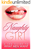 Naughty Girl - A Sex Guide To What Men Want (Sex, Kama Sutra, Tantric Sex)