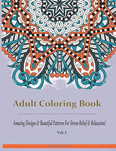 Adult Coloring Book: Amazing Designs & Beautiful Patterns For Stress-Relief & Relaxation ( Adult Coloring Books, Coloring Books) (D-Best Adult Coloring Books) (Volume 1) - 61wmBc2FEJL - 1: Adult Coloring Book: Amazing Designs & Beautiful Patterns For Stress-Relief & Relaxation ( Adult Coloring Books, Coloring Books) (D-Best Adult Coloring Books) (Volume 1)