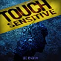 Touch Sensitive: A Noir Supernatural Thriller Audiobook by Lee Isserow Narrated by Lee Isserow