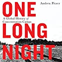 One Long Night: A Global History of Concentration Camps Audiobook by Andrea Pitzer Narrated by Andrea Pitzer