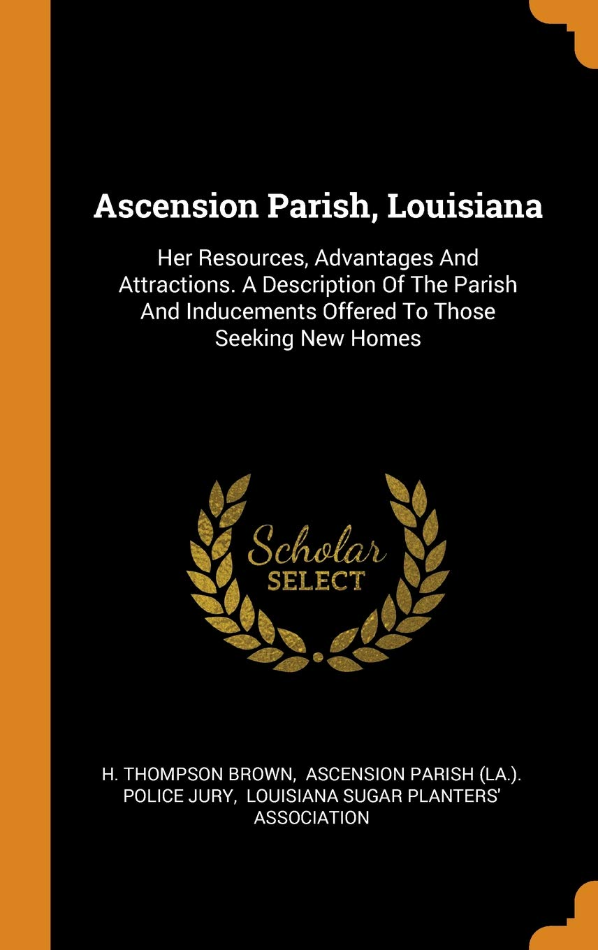 Ascension Parish, Louisiana: Her Resources, Advantages and